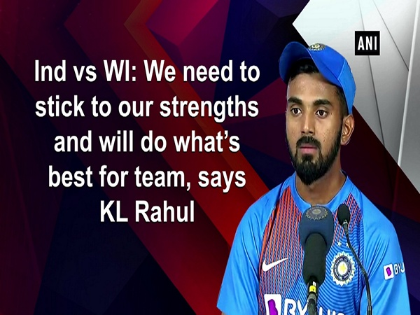 Ind vs WI: We need to stick to our strengths and will do what's best for team, says KL Rahul