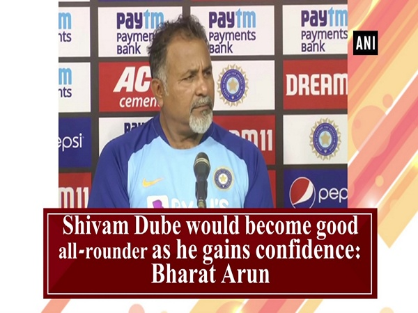 Shivam Dube would become good all-rounder as he gains confidence: Bharat Arun