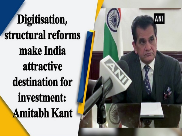 Digitisation, structural reforms make India attractive destination for investment: Amitabh Kant