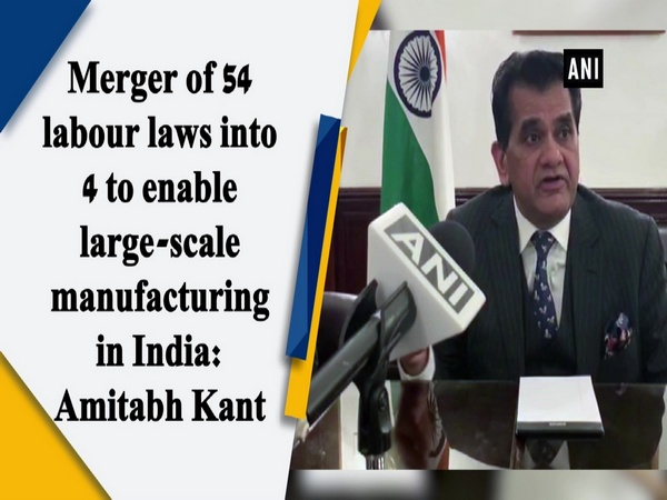 Merger of 54 labour laws into 4 to enable large-scale manufacturing in India: Amitabh Kant