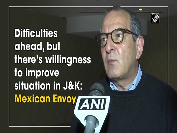 Difficulties ahead, but there's willingness to improve situation in J&K: Mexican Envoy