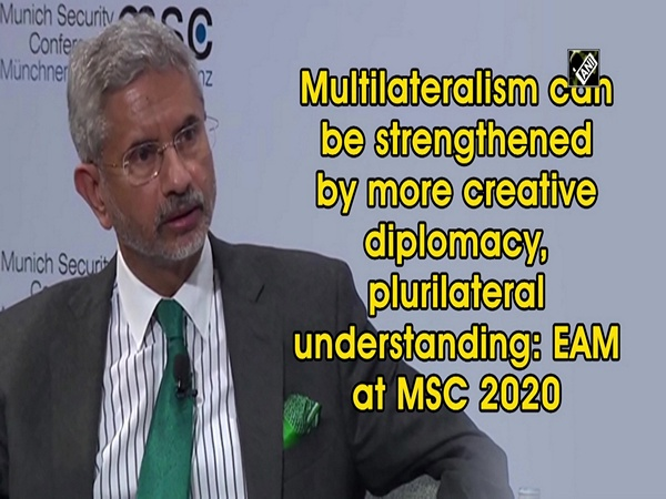 Multilateralism can be strengthened by more creative diplomacy, plurilateral understanding: EAM at MSC2020