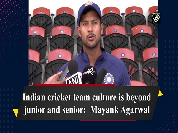 Indian cricket team culture is beyond junior and senior:  Mayank Agarwal