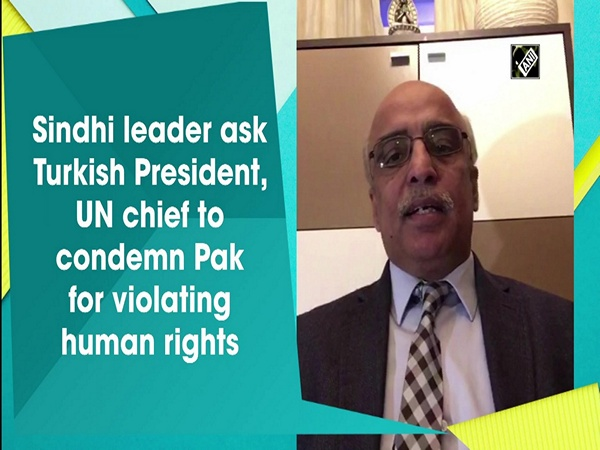 Sindhi leader ask Turkish President, UN chief to condemn Pak for violating human rights