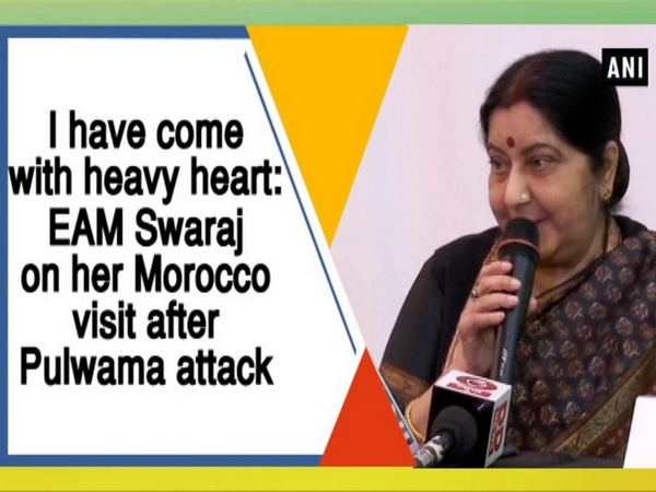 I have come with heavy heart: EAM Swaraj on her Morocco visit after Pulwama attack
