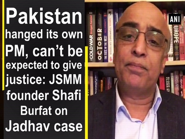 Pakistan hanged its own PM, can't be expected to give justice: JSMM founder Shafi Burfat on Jadhav case
