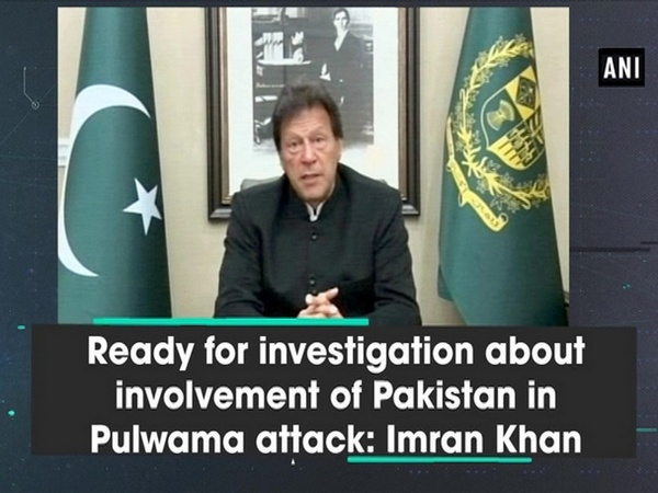 Ready for investigation about involvement of Pakistan in Pulwama attack: Imran Khan