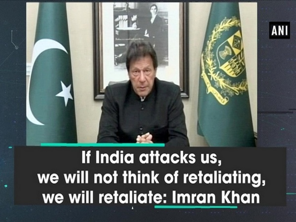 If India attacks us, we will not think of retaliating, we will retaliate: Imran Khan