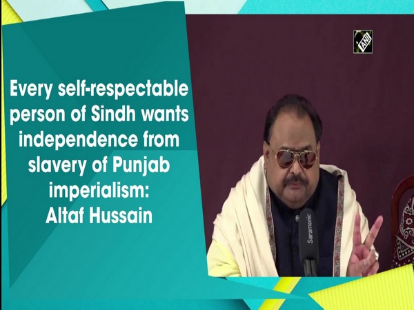 Every self-respectable person of Sindh wants independence from slavery of Punjab imperialism: Altaf Hussain