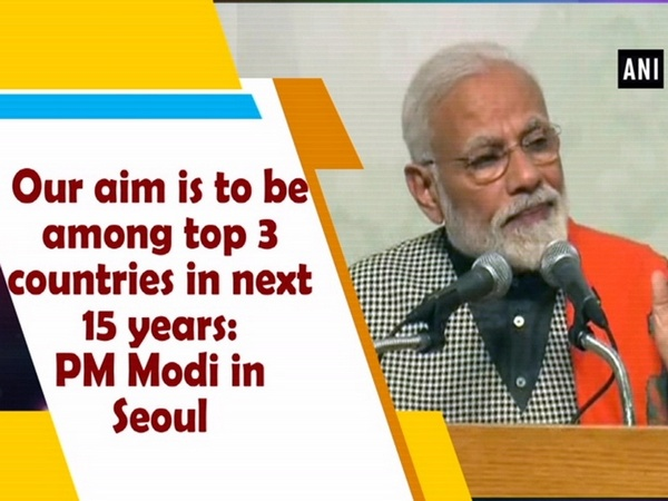Our aim is to be among top 3 countries in next 15 years: PM Modi in Seoul