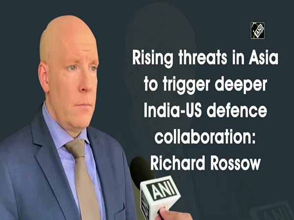 Rising threats in Asia to trigger deeper India-US defence collaboration: Richard Rossow