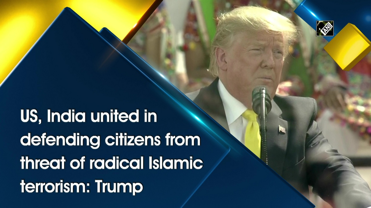 US, India united in defending citizens from threat of radical Islamic terrorism: Trump