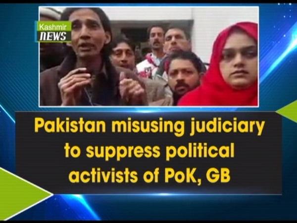 Pakistan misusing judiciary to suppress political activists of PoK, GB