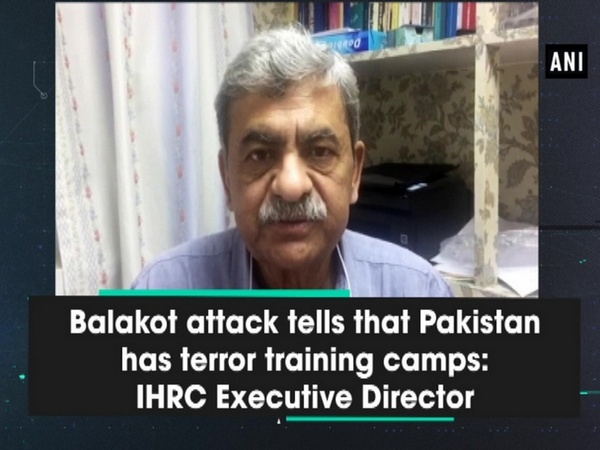 Balakot attack tells that Pakistan has terror training camps: IHRC Executive Director