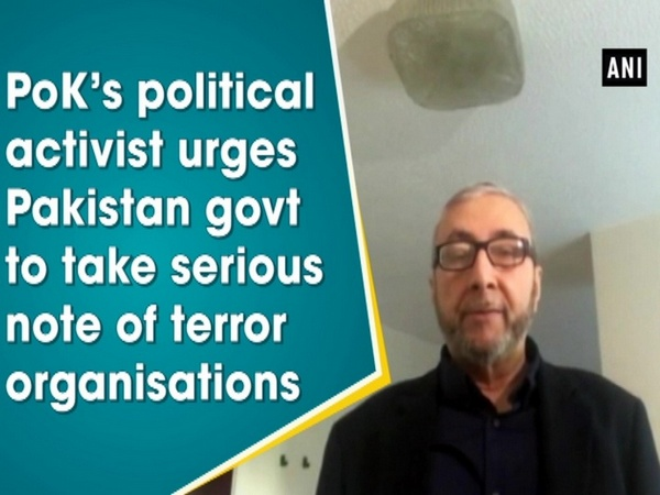PoK's political activist urges Pakistan govt to take serious note of terror organisations