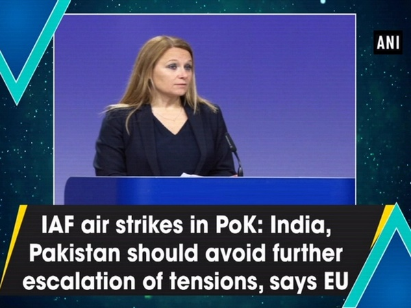 IAF air strikes in PoK: India, Pakistan should avoid further escalation of tensions, says EU