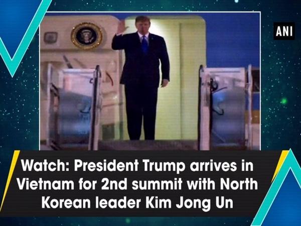 Watch: President Trump arrives Vietnam for 2nd summit with North Korean leader Kim Jong Un
