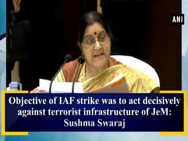 Objective of IAF strike was to act decisively against terrorist infrastructure of JeM: Sushma Swaraj
