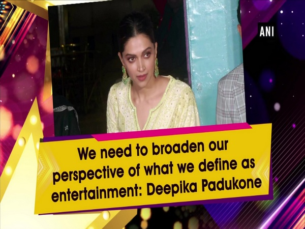 We need to broaden our perspective of what we define as entertainment: Deepika Padukone