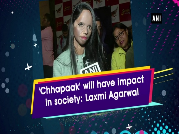 'Chhapaak' will have impact in society: Laxmi Agarwal