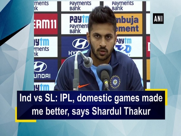 Ind vs SL: IPL, domestic games made me better, says Shardul Thakur