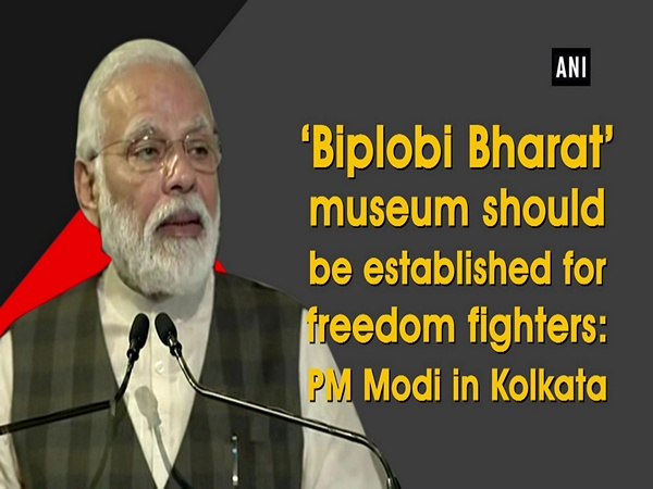 'Biplobi Bharat' museum should be established for freedom fighters: PM Modi in Kolkata