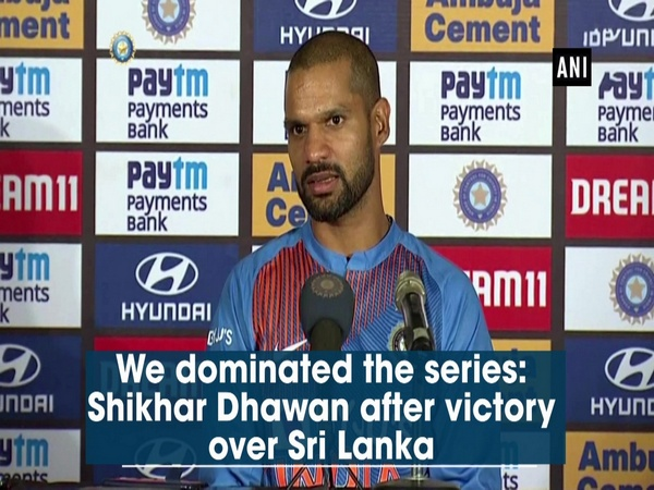We dominated the series: Shikhar Dhawan after victory over Sri Lanka