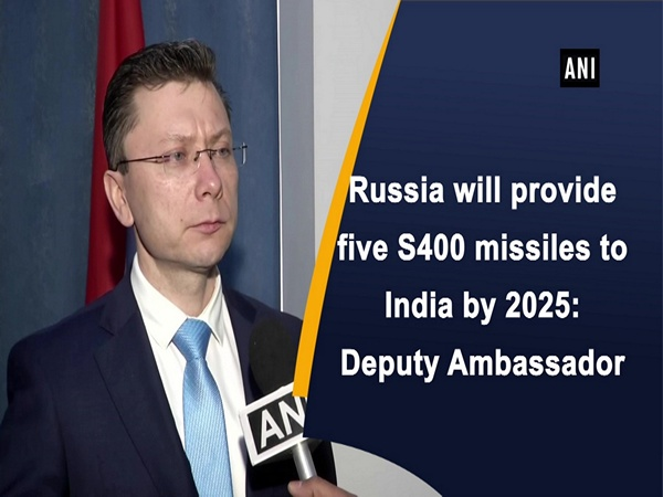 Russia will provide five S400 missiles to India by 2025: Deputy Ambassador