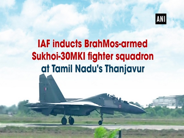 IAF inducts BrahMos-armed Sukhoi-30MKI fighter squadron at Tamil Nadu's Thanjavur