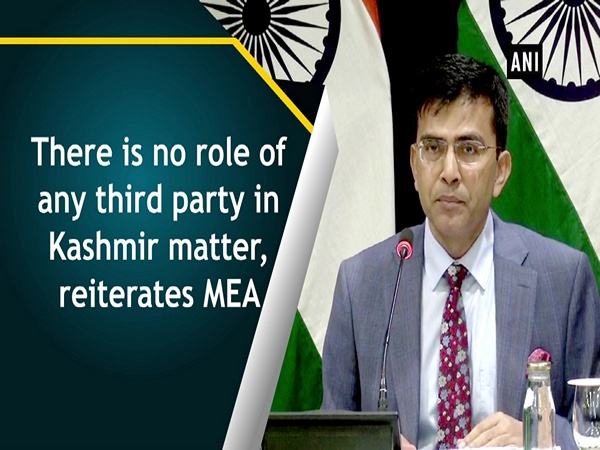 There is no role of any third party in Kashmir matter, reiterates MEA