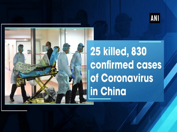 25 killed, 830 confirmed cases of Coronavirus in China