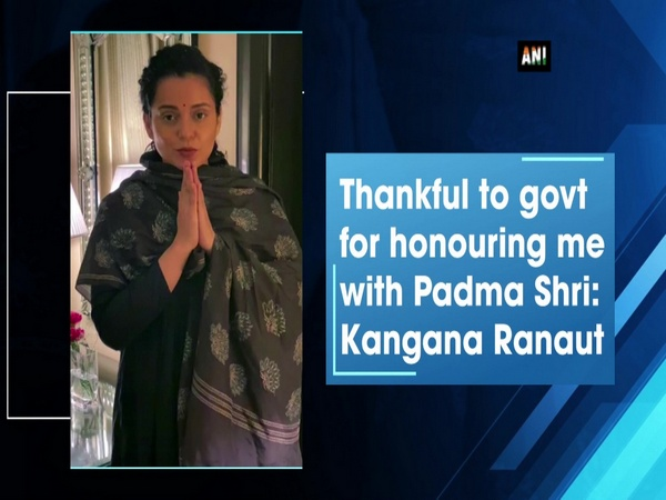 Thankful to govt for honouring me with Padma Shri: Kangana Ranaut