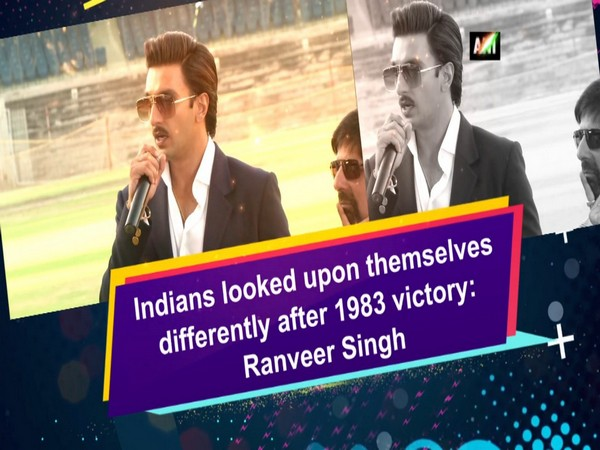 Indians looked upon themselves differently after 1983 victory: Ranveer Singh