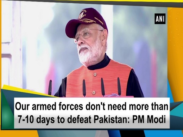 Our armed forces don't need more than 7-10 days to defeat Pakistan: PM Modi