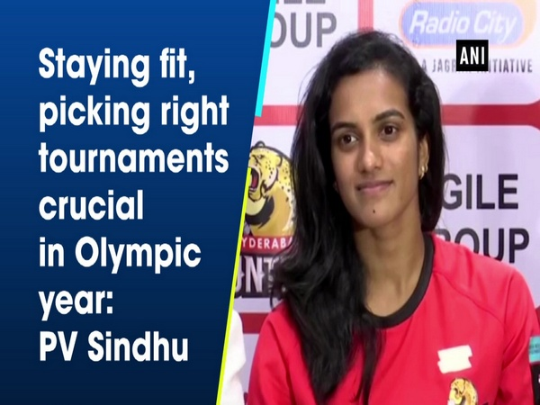 Staying fit, picking right tournaments crucial in Olympic year: PV Sindhu