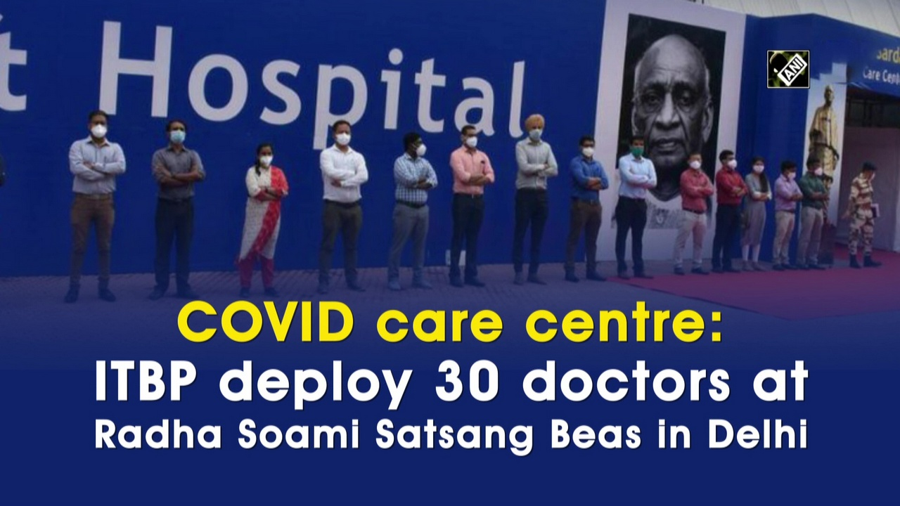 COVID care centre: ITBP deploy 30 doctors at Radha Soami Satsang Beas in Delhi