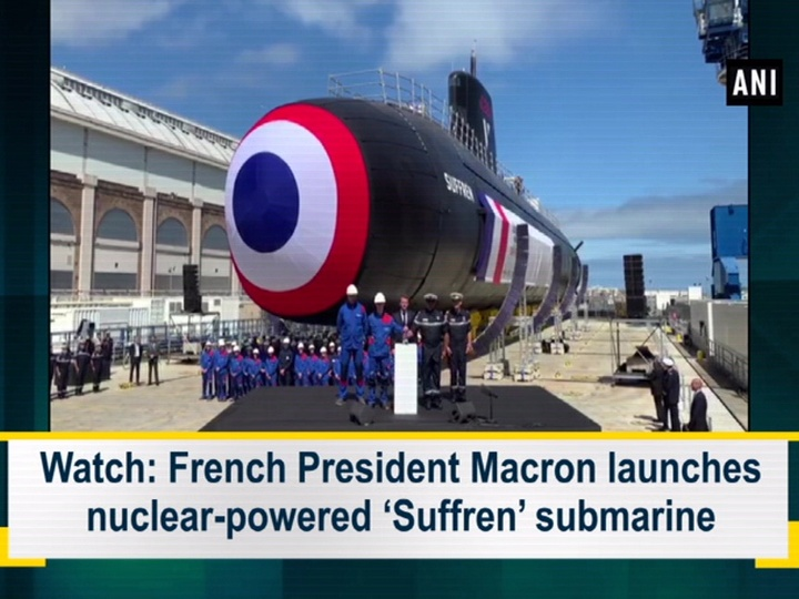 Watch: French President Macron launches nuclear-powered 'Suffren' submarine