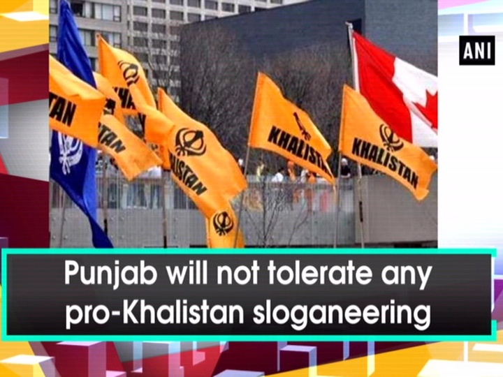 Punjab will not tolerate any pro-Khalistan sloganeering