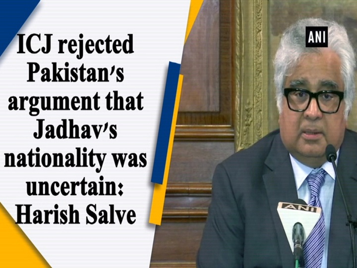 ICJ rejected Pakistan's argument that Jadhav's  nationality was uncertain: Harish Salve