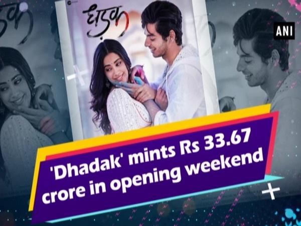 'Dhadak' mints Rs 33.67 crore in opening weekend