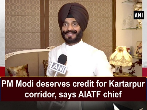 PM Modi deserves credit for Kartarpur corridor, says AIATF chief