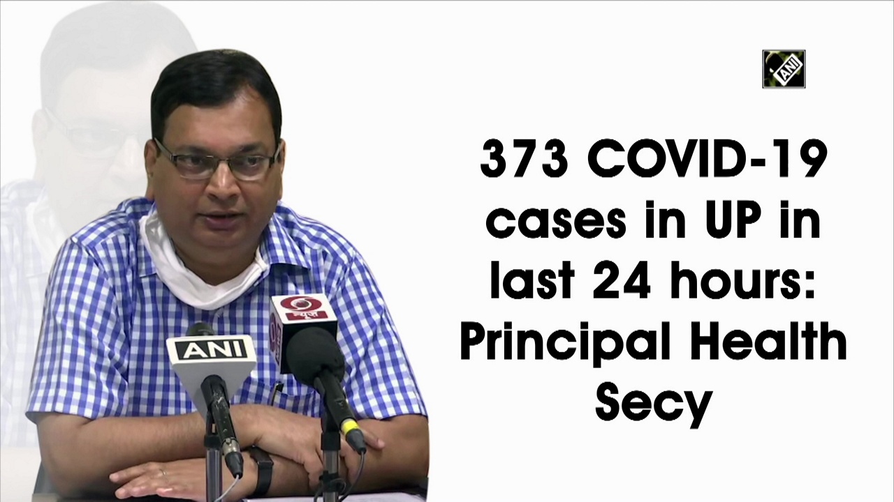 373 COVID-19 cases in UP in last 24 hours: Principal Health Secy