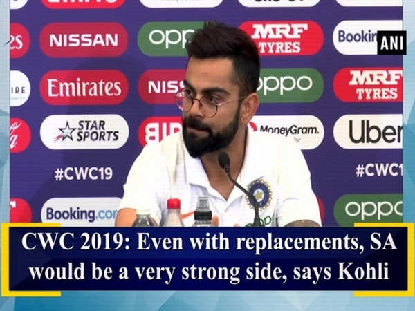 CWC 2019: Even with replacements, SA would be a very strong side, says Kohli