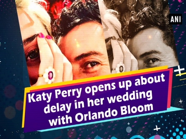Katy Perry opens up about delay in her wedding with Orlando Bloom