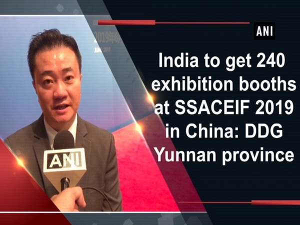 India to get 240 exhibition booths at SSACEIF 2019 in China: DDG Yunnan province