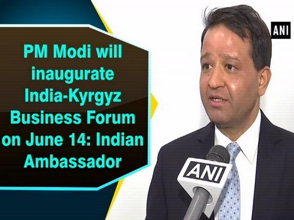 PM Modi will inaugurate India-Kyrgyz Business Forum on June 14: Indian Ambassador