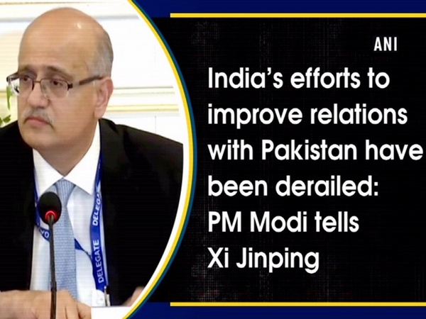 India's efforts to improve relations with Pakistan have been derailed: PM Modi tells Xi Jinping