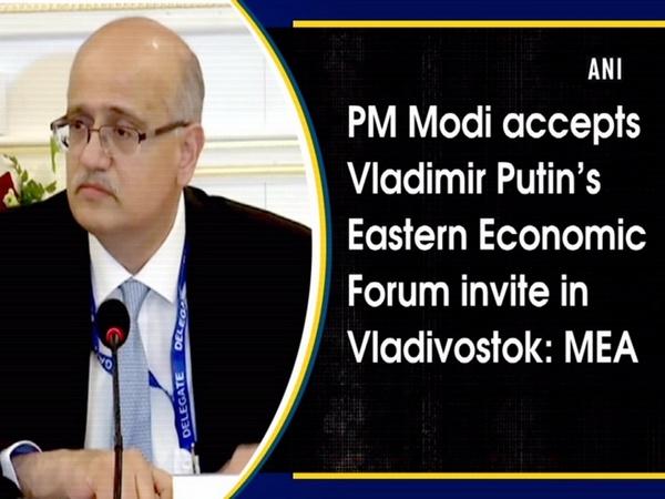 PM Modi accepts Vladimir Putin's Eastern Economic Forum invite in Vladivostok: MEA