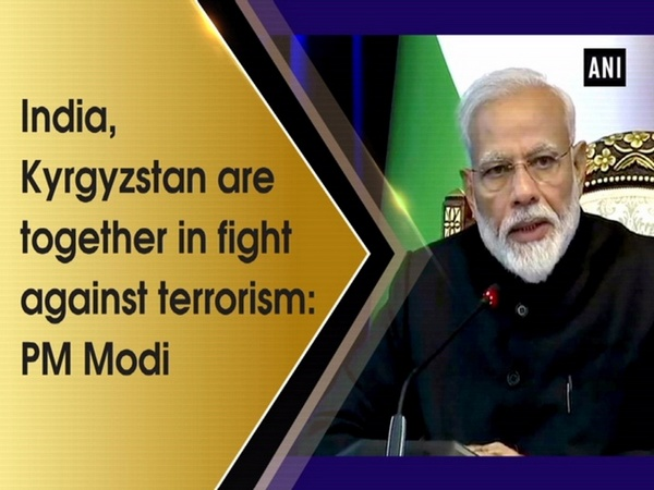 India, Kyrgyzstan are together in fight against terrorism: PM Modi
