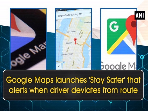 Google Maps launches 'Stay Safer' that alerts when driver deviates from route